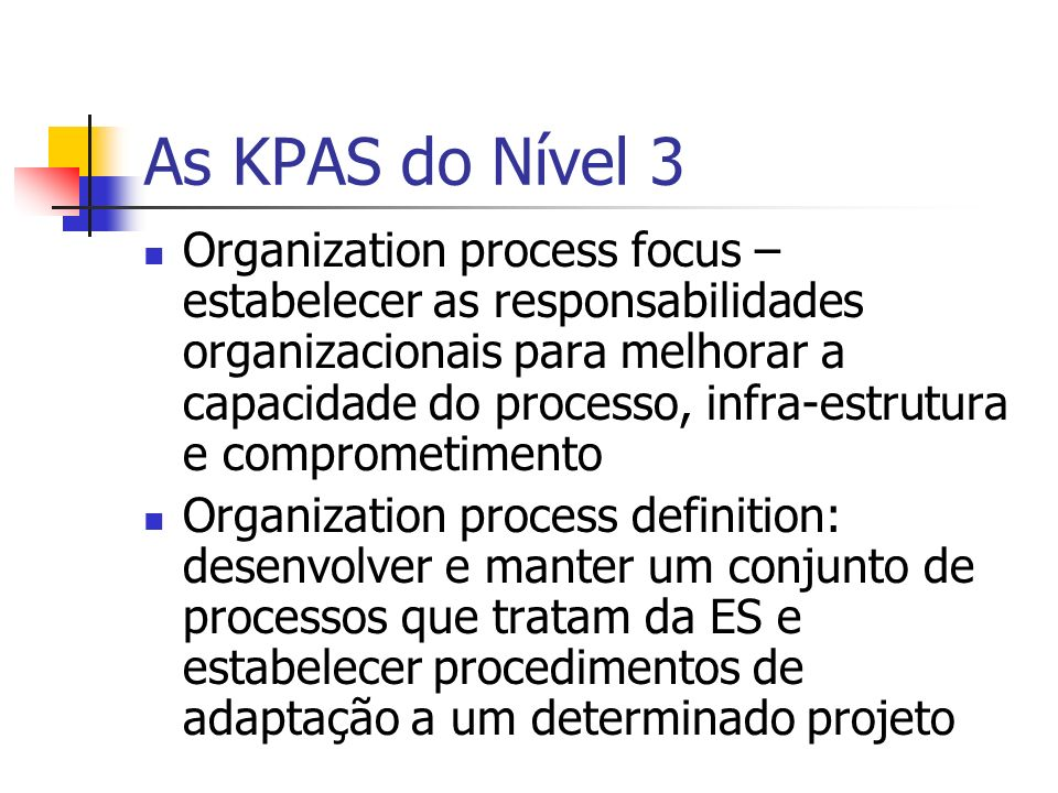 As KPAS do Nível 3 Organization process focus – estabelecer as responsabilidades organizacionais para melhorar a capacidade do processo, infra-estrutu