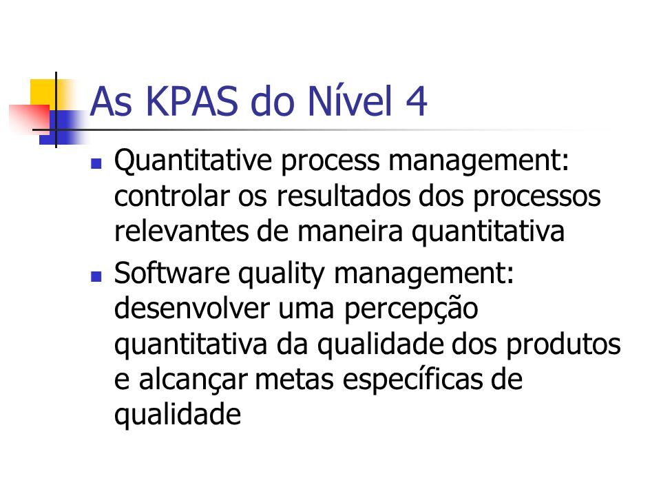 As KPAS do Nível 4 Quantitative process management: controlar os resultados dos processos relevantes de maneira quantitativa Software quality manageme