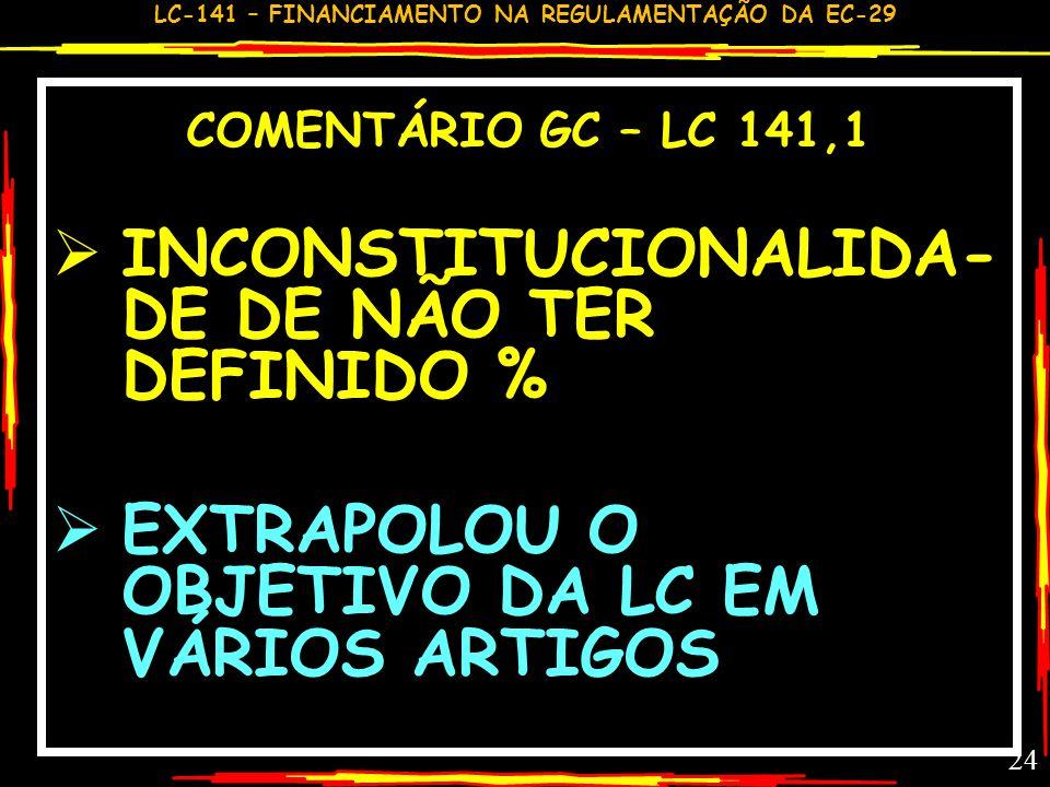 LC-141 – FINANCIAMENTO NA REGULAMENTAÇÃO DA EC-29 23 COMENTÁRIO GC – LC 141,2,3,4 DEFINIR ASPS NÃO ERA OBJETO DA LC ERRO ESTRATÉGICO DA RES.DO CNS EXP