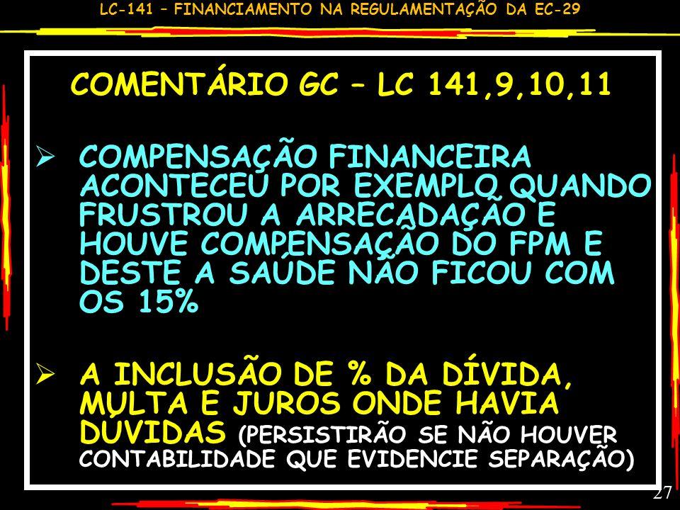 LC-141 – FINANCIAMENTO NA REGULAMENTAÇÃO DA EC-29 26 RECURSOS MÍNIMOS LC 141, 9,10,11 INCLUI-SE NA BASE DE CÁLCULO DE E&M COMPENSAÇÕES FINANCEIRAS DE