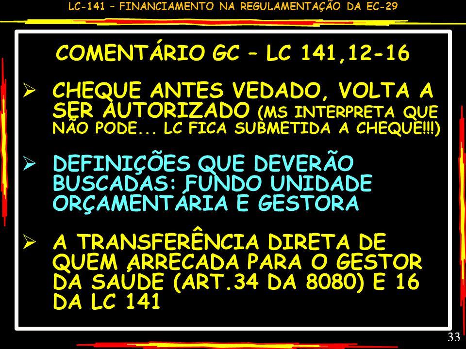 LC-141 – FINANCIAMENTO NA REGULAMENTAÇÃO DA EC-29 32 REPASSE E APLICAÇÃO MÍNIMOS – LC 141 12-16 MF > MS: FUNDO +UNIDADES ORÇAMENTÁRIAS - 12 UNIÃO > E&