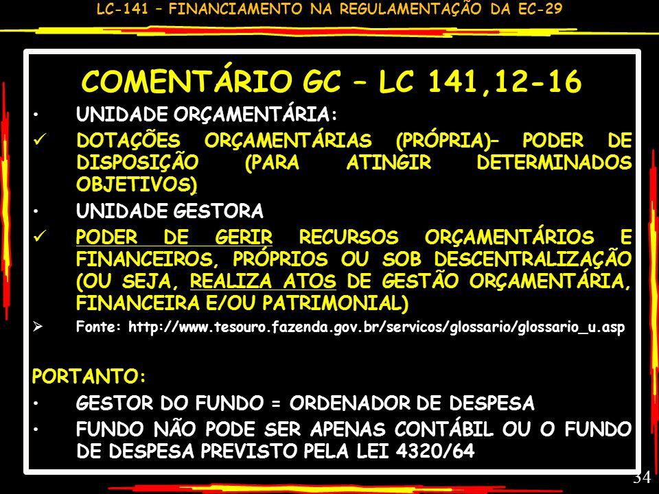 LC-141 – FINANCIAMENTO NA REGULAMENTAÇÃO DA EC-29 33 COMENTÁRIO GC – LC 141,12-16 CHEQUE ANTES VEDADO, VOLTA A SER AUTORIZADO (MS INTERPRETA QUE NÃO P