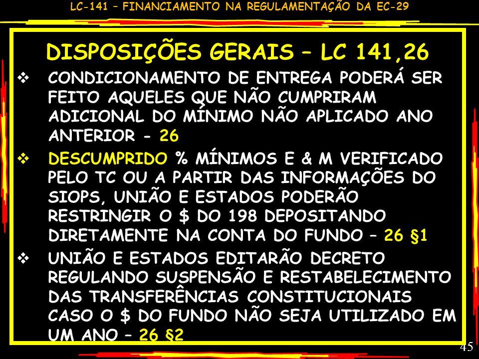LC-141 – FINANCIAMENTO NA REGULAMENTAÇÃO DA EC-29 44 COMENTÁRIO GC – LC 141,22,25 GRANDE FEITO: RESTOS A PAGAR SÓ COM FUNDO FINANCEIRO; SIOPS SEMPRE C