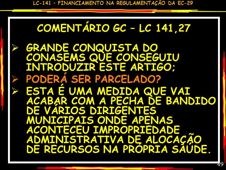 LC-141 – FINANCIAMENTO NA REGULAMENTAÇÃO DA EC-29 48 DISPOSIÇÕES GERAIS LC 141, 27 ARTIGO SÃO NUNCA DETECTADO PELO CONTROLE INTERNO DO BENEFICIÁRIO OU
