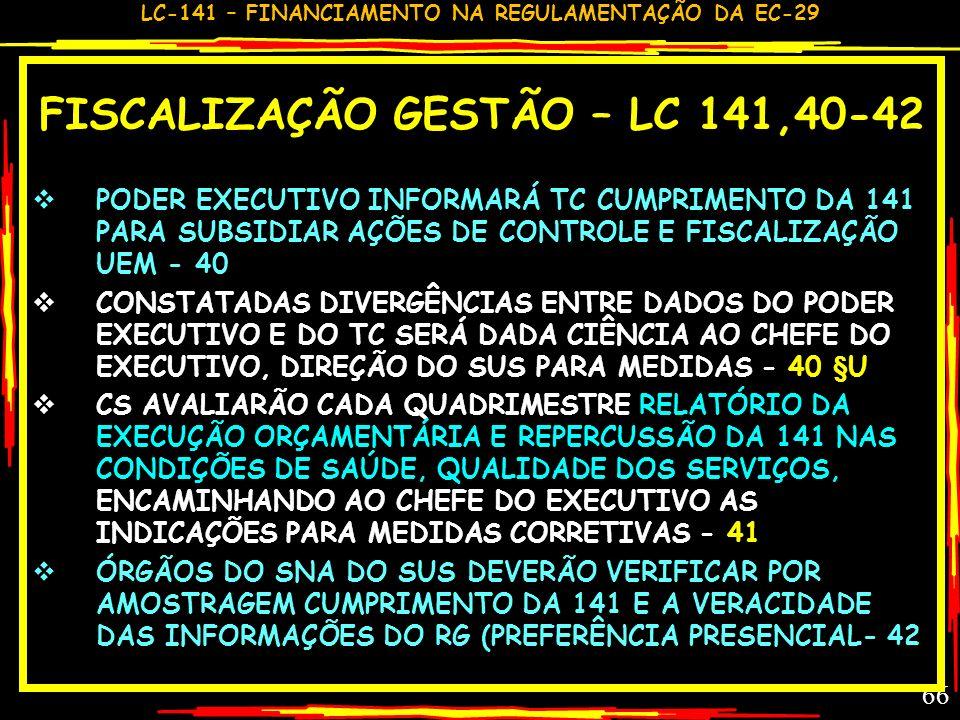 LC-141 – FINANCIAMENTO NA REGULAMENTAÇÃO DA EC-29 65 COMENTÁRIO GC – LC 141,39 HOJE UM DOS GRANDES OBJETOS DE DISPUTA DO MS COM MF E TC AQUELES QUEREM