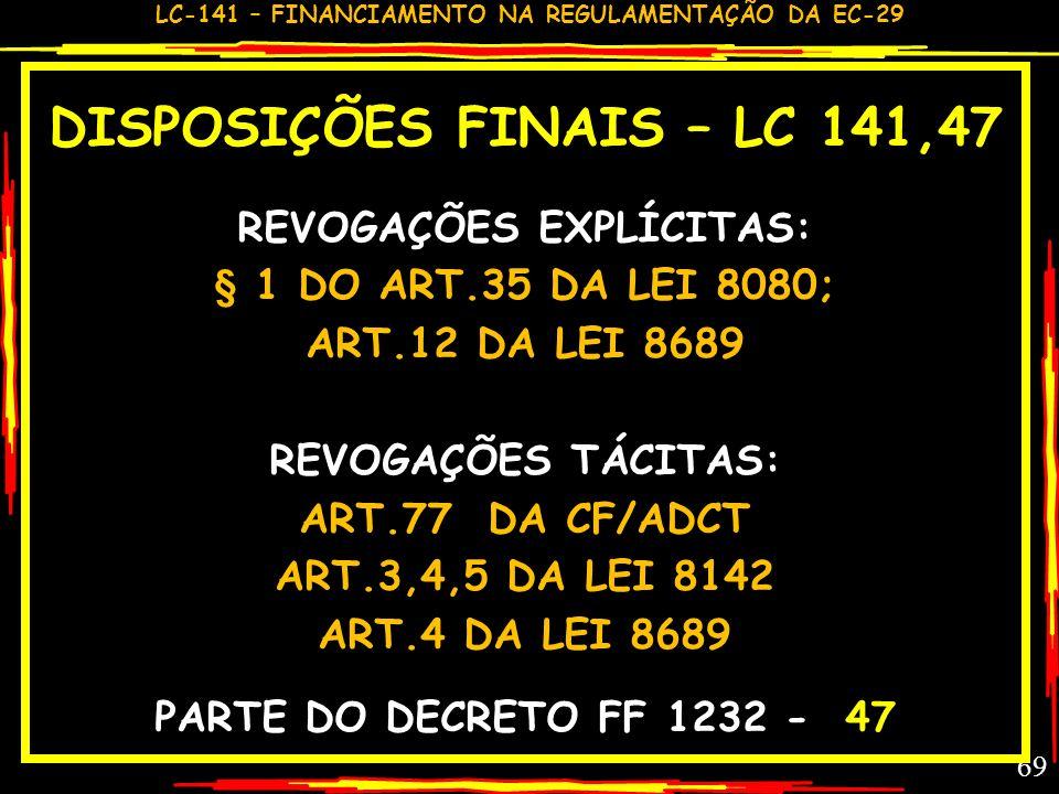 LC-141 – FINANCIAMENTO NA REGULAMENTAÇÃO DA EC-29 68 DISPOSIÇÕES FINAIS - LC 141,43-46 UNIÃO GARANTE COOPERAÇÃO TÉCNICA E FINANCEIRA A E&M PARA IMPLAN