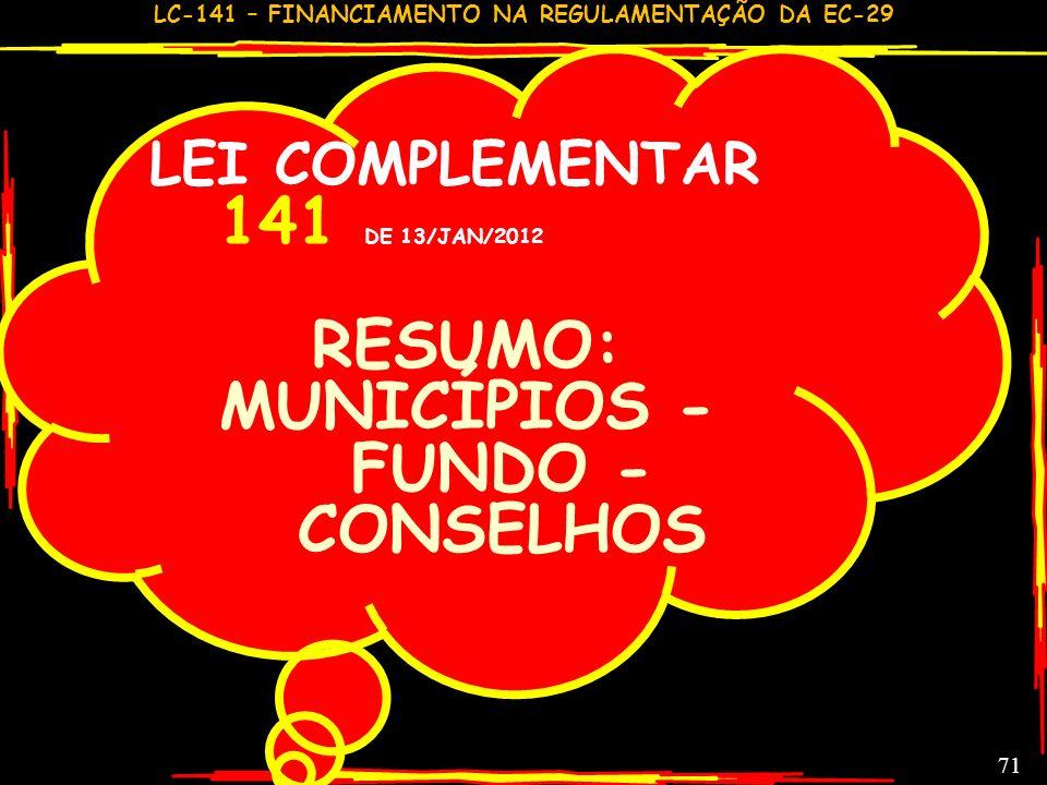 LC-141 – FINANCIAMENTO NA REGULAMENTAÇÃO DA EC-29 70 DISPOSIÇÕES FINAIS – LC 141,48 ESTA LEI COMPLEMENTAR ENTRA EM VIGOR NA DATA DE SUA PUBLICAÇÃO