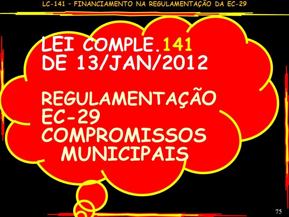 LC-141 – FINANCIAMENTO NA REGULAMENTAÇÃO DA EC-29 74 COMENTÁRIOS GERAIS GC ALGUMAS CONQUISTAS (DEMONSTRADAS A FRENTE) FRACASSO REDONDO: % REPROVADO CO