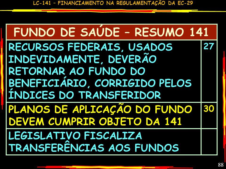 LC-141 – FINANCIAMENTO NA REGULAMENTAÇÃO DA EC-29 87 FUNDO DE SAÚDE – RESUMO 141 MÍNIMO: SÓ LIQUIDADAS E PAGAS; EMPENHADAS E COM DINHEIRO NO FUNDO; EN