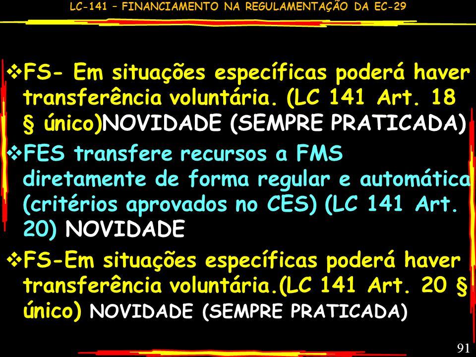 LC-141 – FINANCIAMENTO NA REGULAMENTAÇÃO DA EC-29 90 FS -criado por lei; mantido pela administração direta da UEM; unidade orçamentária e gestora. (LC