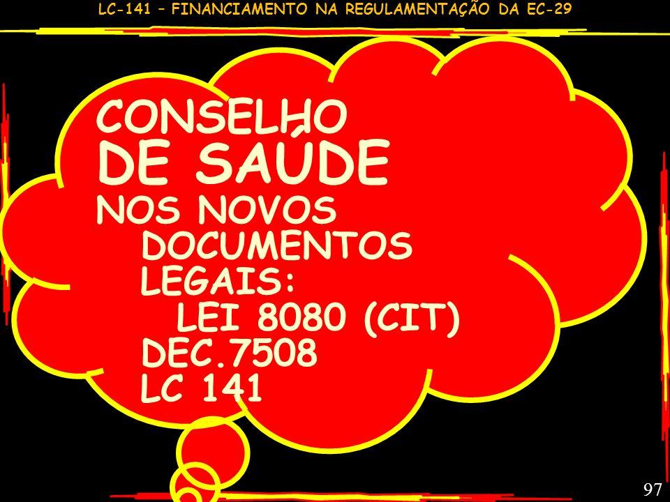 LC-141 – FINANCIAMENTO NA REGULAMENTAÇÃO DA EC-29 96 OBSERVAÇÃO IMPORTANTE: AS LEIS DE FUNDO DE SAÚDE (UEM) QUE NÃO CONTEMPLEM TODAS DETERMINAÇÕES E P