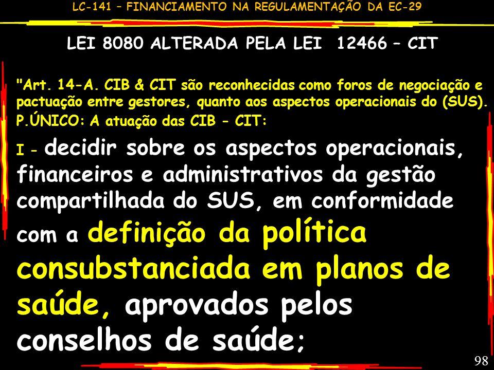 LC-141 – FINANCIAMENTO NA REGULAMENTAÇÃO DA EC-29 97 CONSELHO DE SAÚDE NOS NOVOS DOCUMENTOS LEGAIS: LEI 8080 (CIT) DEC.7508 LC 141