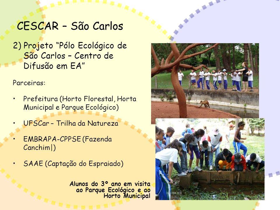 CESCAR – São Carlos 2) Projeto Pólo Ecológico de São Carlos – Centro de Difusão em EA Parceiras: Prefeitura (Horto Florestal, Horta Municipal e Parque