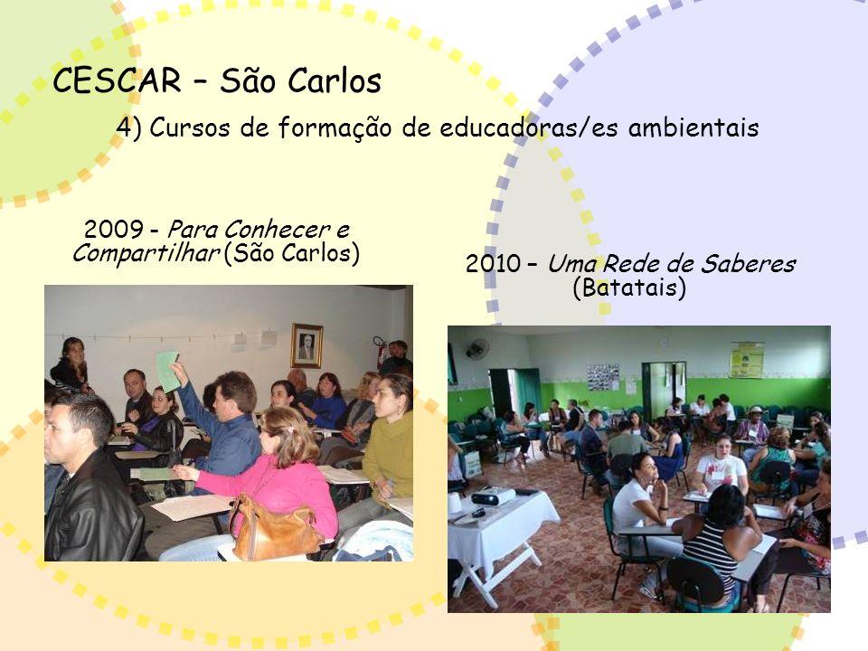 CESCAR – São Carlos 4) Cursos de formação de educadoras/es ambientais 2009 - Para Conhecer e Compartilhar (São Carlos) 2010 – Uma Rede de Saberes (Bat