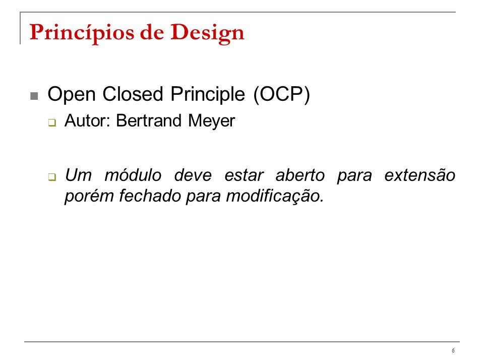 7 The Open Closed Principle (OCP) Em teoria: devemos escrever nossos módulos de modo que possam ser estendidos, sem a necessidade de serem modificados Na prática, para OO: Podemos adicionar funcionalidade usando herança, sem modificar o código fonte existente.