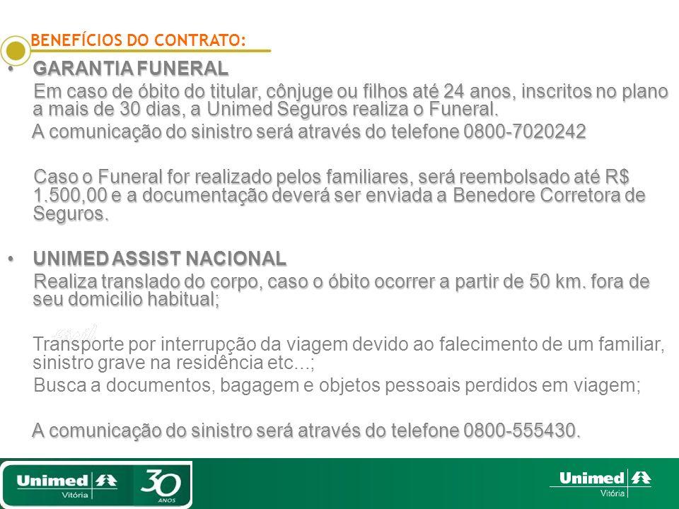 GARANTIA FUNERALGARANTIA FUNERAL Em caso de óbito do titular, cônjuge ou filhos até 24 anos, inscritos no plano a mais de 30 dias, a Unimed Seguros realiza o Funeral.