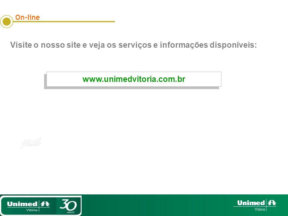 Visite o nosso site e veja os serviços e informações disponíveis: On-line www.unimedvitoria.com.br