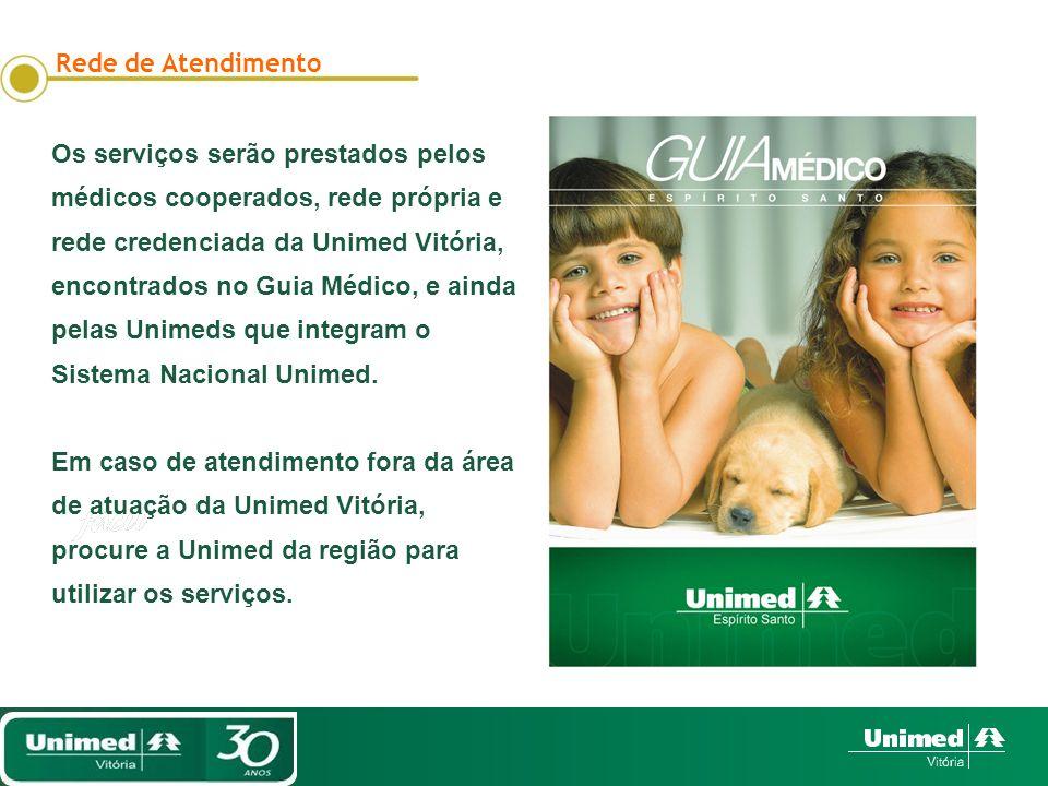 Rede de Atendimento Os serviços serão prestados pelos médicos cooperados, rede própria e rede credenciada da Unimed Vitória, encontrados no Guia Médico, e ainda pelas Unimeds que integram o Sistema Nacional Unimed.
