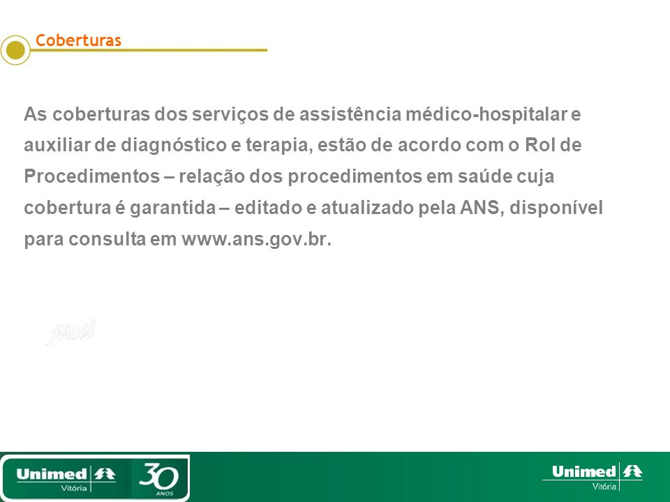 As coberturas dos serviços de assistência médico-hospitalar e auxiliar de diagnóstico e terapia, estão de acordo com o Rol de Procedimentos – relação
