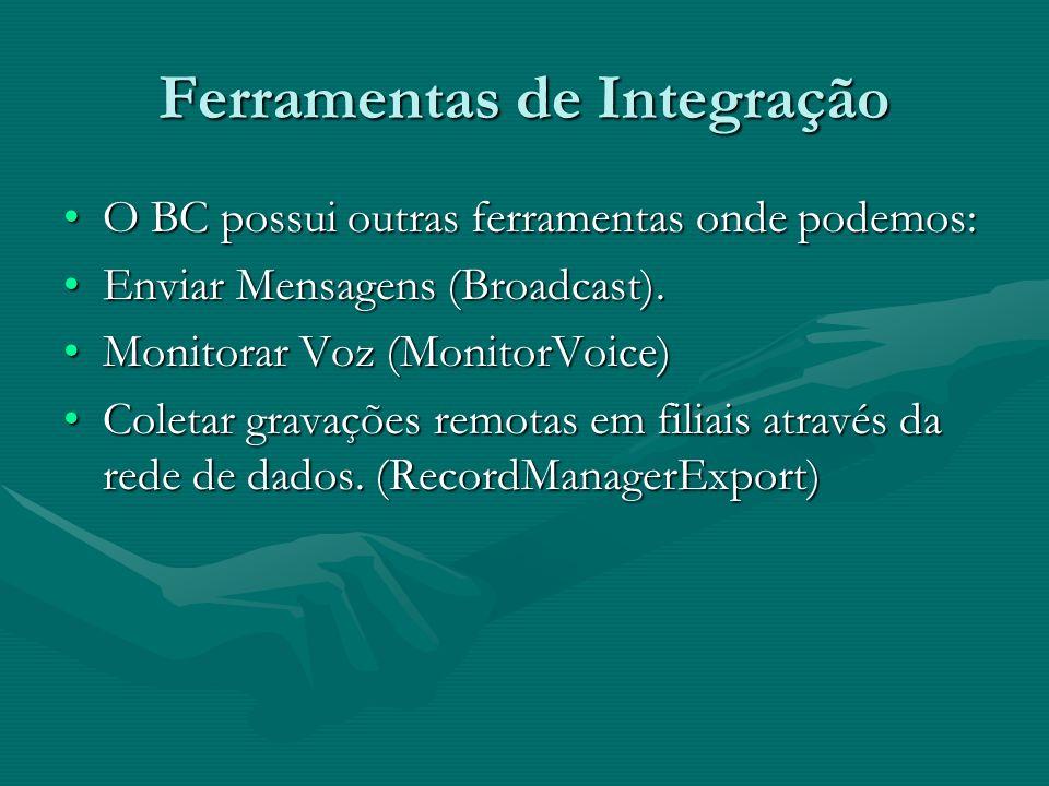 Ferramentas de Integração O BC possui outras ferramentas onde podemos:O BC possui outras ferramentas onde podemos: Enviar Mensagens (Broadcast).Enviar