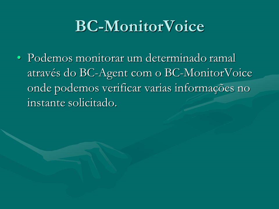 BC-MonitorVoice Podemos monitorar um determinado ramal através do BC-Agent com o BC-MonitorVoice onde podemos verificar varias informações no instante