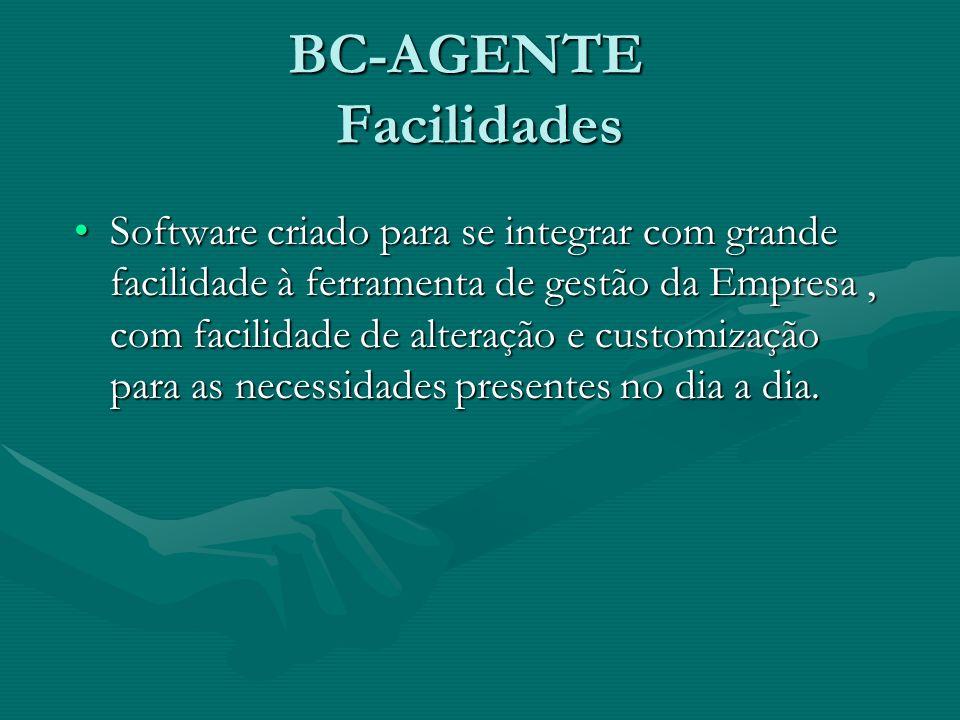 BC-AGENTE Facilidades Software criado para se integrar com grande facilidade à ferramenta de gestão da Empresa, com facilidade de alteração e customiz