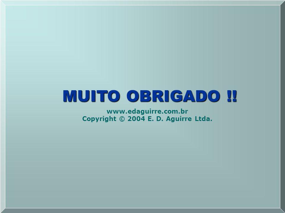 MUITO OBRIGADO !! www.edaguirre.com.br Copyright © 2004 E. D. Aguirre Ltda.