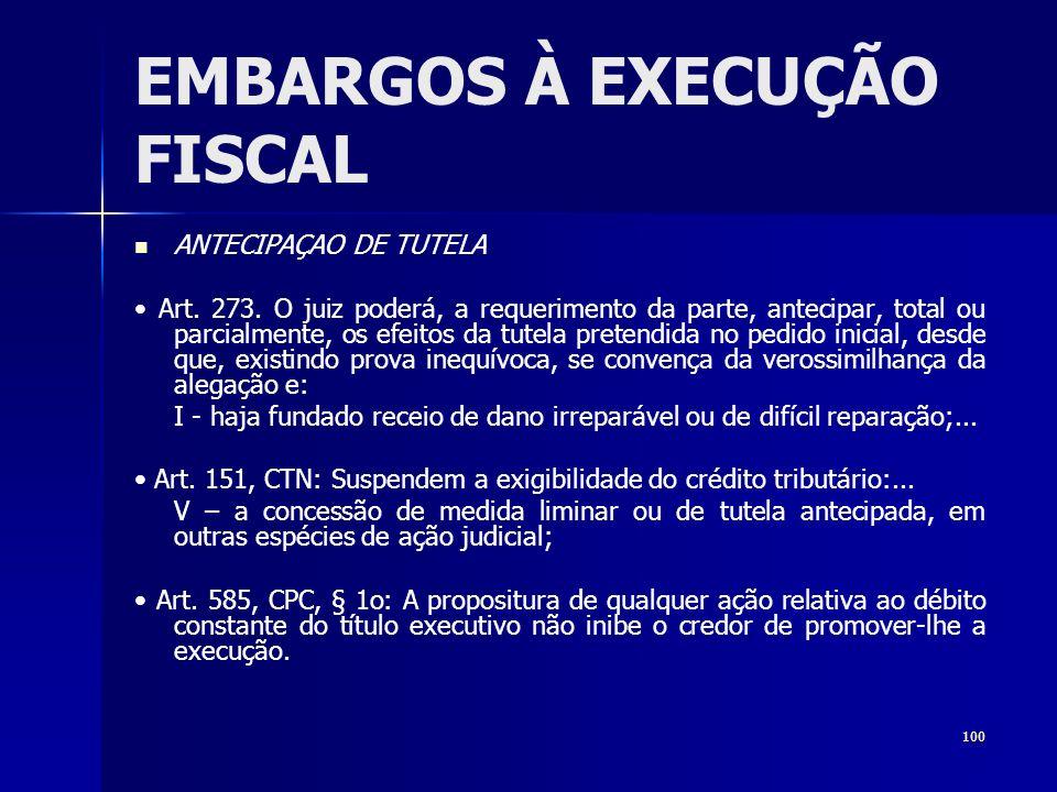 100 EMBARGOS À EXECUÇÃO FISCAL ANTECIPAÇAO DE TUTELA Art. 273. O juiz poderá, a requerimento da parte, antecipar, total ou parcialmente, os efeitos da
