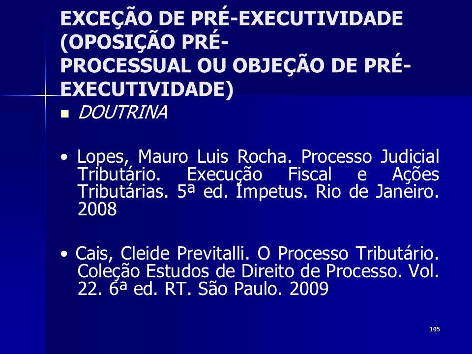 105 EXCEÇÃO DE PRÉ-EXECUTIVIDADE (OPOSIÇÃO PRÉ- PROCESSUAL OU OBJEÇÃO DE PRÉ- EXECUTIVIDADE) DOUTRINA Lopes, Mauro Luis Rocha. Processo Judicial Tribu