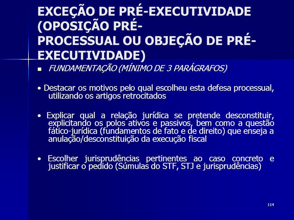 114 EXCEÇÃO DE PRÉ-EXECUTIVIDADE (OPOSIÇÃO PRÉ- PROCESSUAL OU OBJEÇÃO DE PRÉ- EXECUTIVIDADE) FUNDAMENTAÇÃO (MÍNIMO DE 3 PARÁGRAFOS) Destacar os motivo