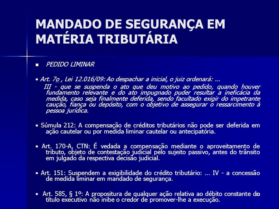 22 MANDADO DE SEGURANÇA EM MATÉRIA TRIBUTÁRIA PEDIDO LIMINAR Art. 7o, Lei 12.016/09: Ao despachar a inicial, o juiz ordenará:... III - que se suspenda