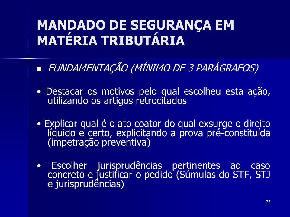 23 MANDADO DE SEGURANÇA EM MATÉRIA TRIBUTÁRIA FUNDAMENTAÇÃO (MÍNIMO DE 3 PARÁGRAFOS) Destacar os motivos pelo qual escolheu esta ação, utilizando os a
