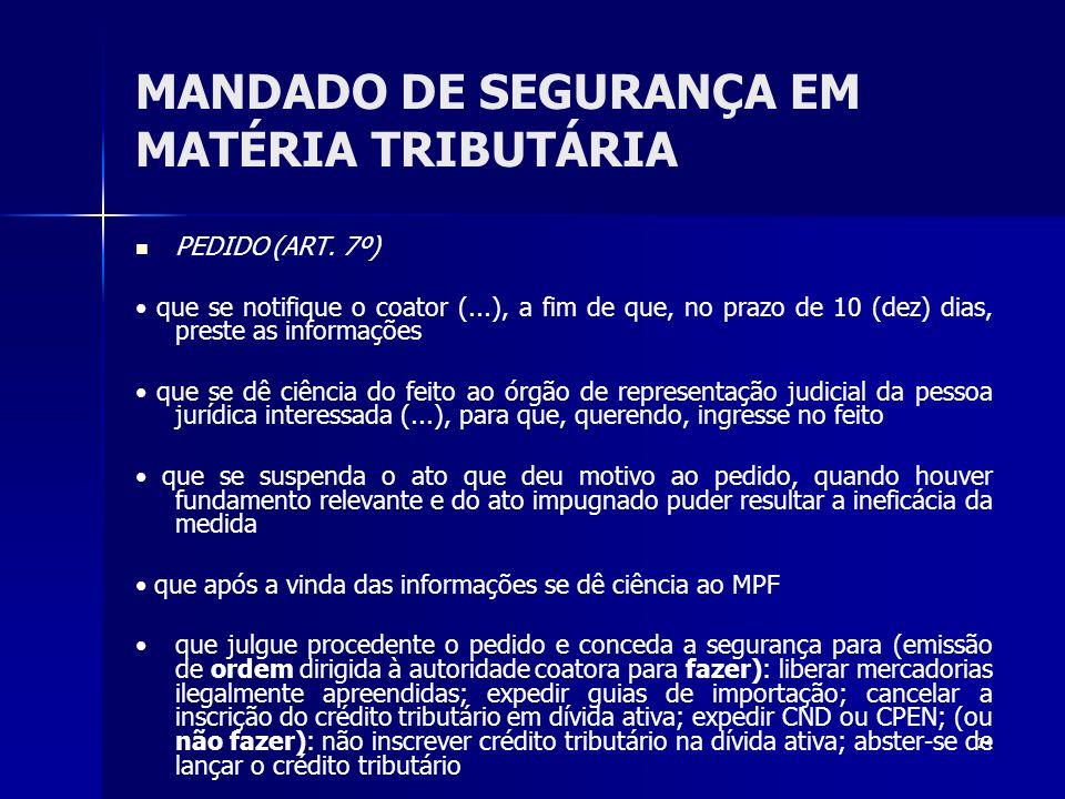 24 MANDADO DE SEGURANÇA EM MATÉRIA TRIBUTÁRIA PEDIDO (ART. 7º) que se notifique o coator (...), a fim de que, no prazo de 10 (dez) dias, preste as inf