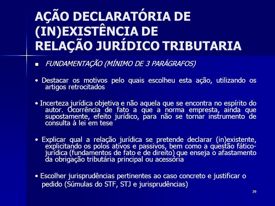 39 AÇÃO DECLARATÓRIA DE (IN)EXISTÊNCIA DE RELAÇÃO JURÍDICO TRIBUTARIA FUNDAMENTAÇÃO (MÍNIMO DE 3 PARÁGRAFOS) Destacar os motivos pelo quais escolheu e