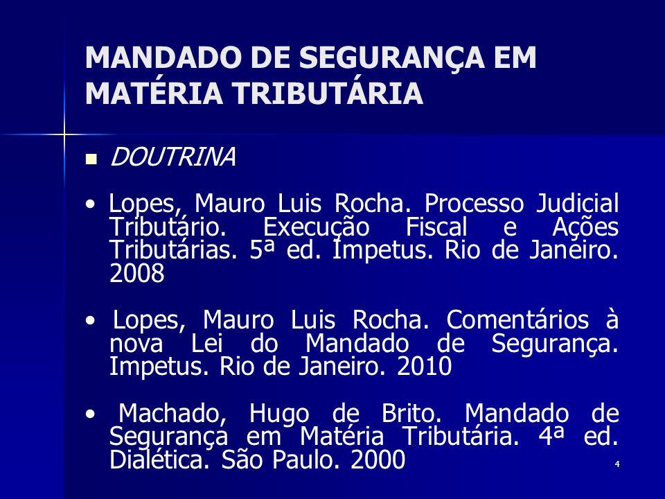 4 MANDADO DE SEGURANÇA EM MATÉRIA TRIBUTÁRIA DOUTRINA Lopes, Mauro Luis Rocha. Processo Judicial Tributário. Execução Fiscal e Ações Tributárias. 5ª e