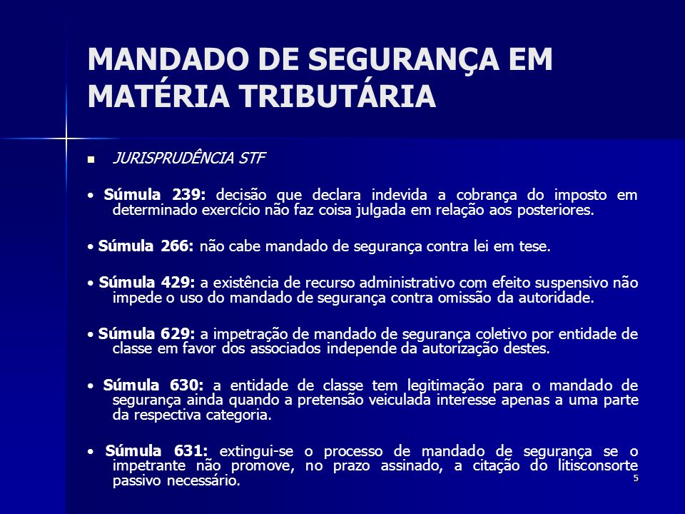 5 MANDADO DE SEGURANÇA EM MATÉRIA TRIBUTÁRIA JURISPRUDÊNCIA STF Súmula 239: decisão que declara indevida a cobrança do imposto em determinado exercíci