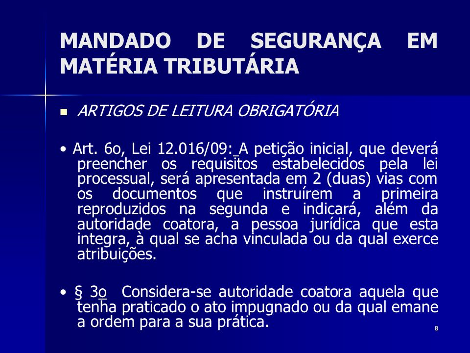 8 MANDADO DE SEGURANÇA EM MATÉRIA TRIBUTÁRIA ARTIGOS DE LEITURA OBRIGATÓRIA Art. 6o, Lei 12.016/09: A petição inicial, que deverá preencher os requisi