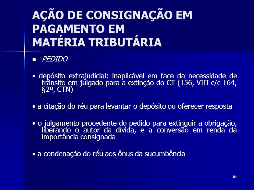84 AÇÃO DE CONSIGNAÇÃO EM PAGAMENTO EM MATÉRIA TRIBUTÁRIA PEDIDO depósito extrajudicial: inaplicável em face da necessidade de trânsito em julgado par