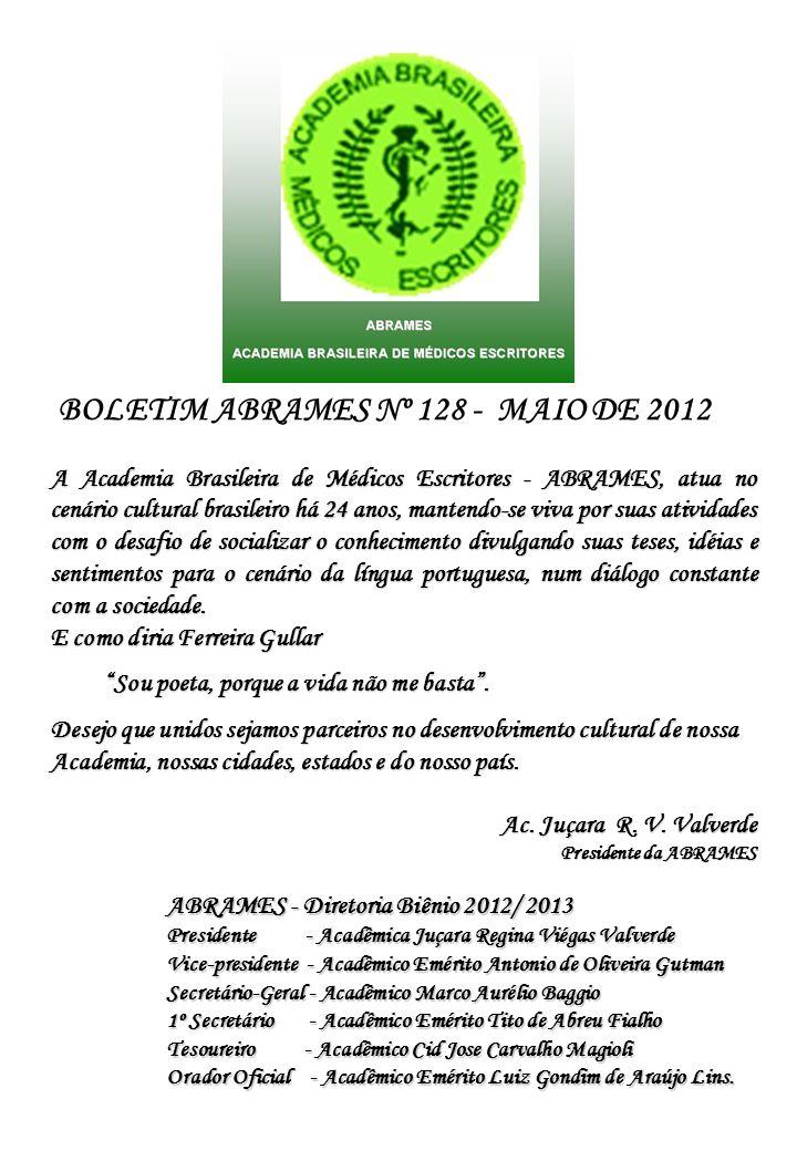 BOLETIM ABRAMES - MAIO DE 2012 - Nº 128 ACADEMIA BRASILEIRA DE MÉDICOS ESCRITORES ABRAMES - ABRAMES 2012 A 1ª Reunião Literária de 2012 da ABRAMES, no dia 05 de ABRIL de 2012, às 18:00h, no Auditório do sub-solo CREMERJ foi coordenada pelos acadêmicos: Ac.