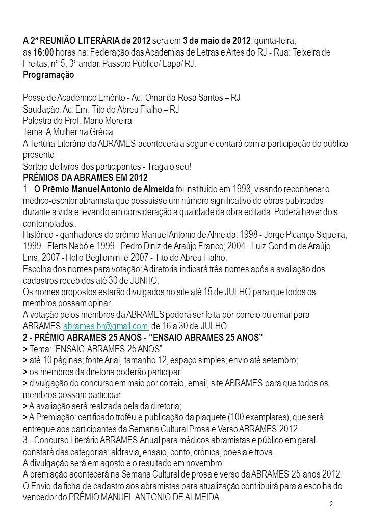 FICHA DE CADASTRO ABRAMES 2012 ACADEMIA BRASILEIRA DE MÉDICOS ESCRITORES 2012 - 25 anos www.abrames.com.br - abrames.rj@gmail.com NOME COMPLETO_____________________________________ CADEIRA Nº__ NOME LITERÁRIO__________________________________________________ ENDEREÇO_______________________________________________________ CEP_________________ CIDADE_______________________ ESTADO______ PAÍS___________________________ TELEFONE_DDD_______________ E - MAIL: ___________________________ CELULAR_DDD__________________________ CONSULTÓRIO - ENDEREÇO________________________________________ CEP_________________ CIDADE_______________________ ESTADO______ TELEFONE DDD________________E - MAIL: ___________________________ NASCIMENTO _______/_______/_______ IDENTIDADE_________________________CPF__________________________ PROFISSÃO__MÉDICO, PROFESSOR_____.