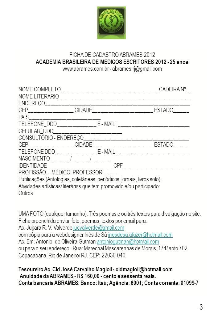 FICHA DE CADASTRO ABRAMES 2012 ACADEMIA BRASILEIRA DE MÉDICOS ESCRITORES 2012 - 25 anos www.abrames.com.br - abrames.rj@gmail.com NOME COMPLETO_______