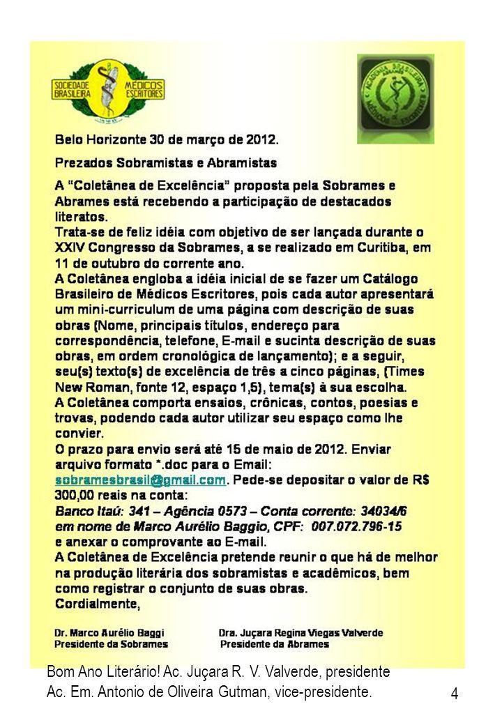 Bom Ano Literário! Ac. Juçara R. V. Valverde, presidente Ac. Em. Antonio de Oliveira Gutman, vice-presidente. 4
