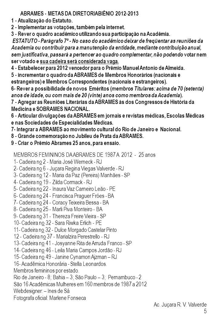 MEMBROS FEMININOS DA ABRAMES DE 1987 A 2012 - 25 anos 1- Cadeira no 2 - Maria José Werneck - RJ 2- Cadeira no 6 - Juçara Regina Viegas Valverde - RJ 3