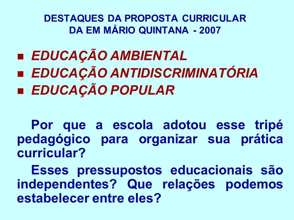 DESTAQUES DA PROPOSTA CURRICULAR DA EM MÁRIO QUINTANA - 2007 PRINCÍPIOS E PRESSUPOSTOS PARA O DIÁLOGO ENTRE TRIBOS (grupos de trabalho): 1.