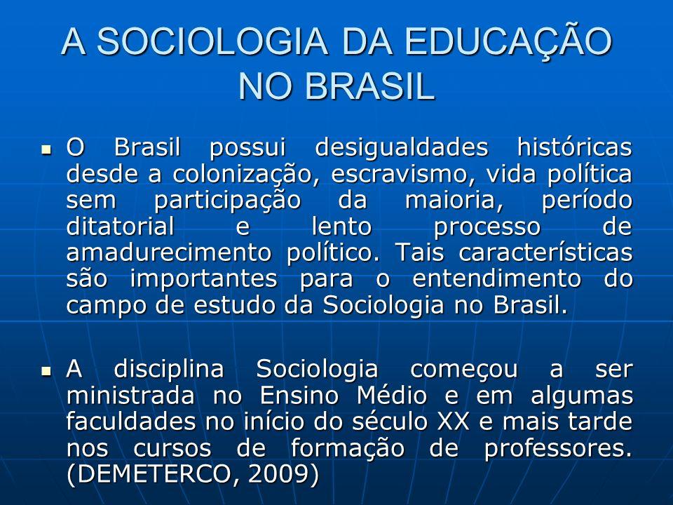 A SOCIOLOGIA DA EDUCAÇÃO NO BRASIL O Brasil possui desigualdades históricas desde a colonização, escravismo, vida política sem participação da maioria