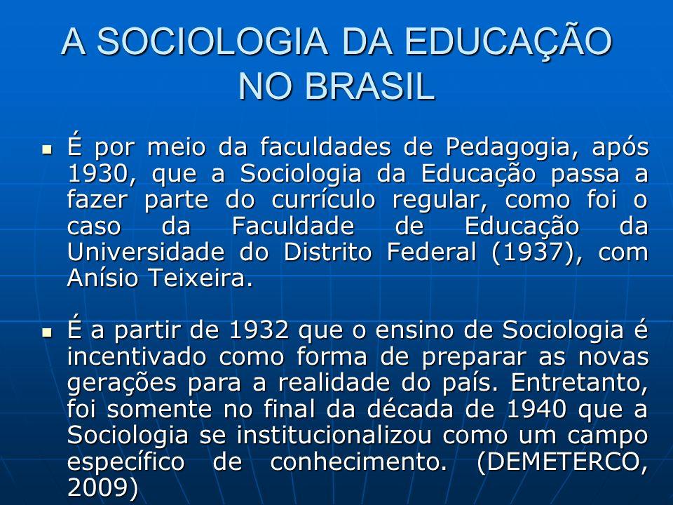 A SOCIOLOGIA DA EDUCAÇÃO NO BRASIL É por meio da faculdades de Pedagogia, após 1930, que a Sociologia da Educação passa a fazer parte do currículo reg
