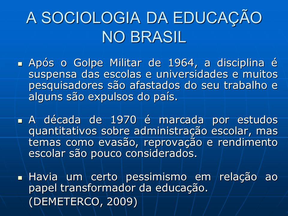 A SOCIOLOGIA DA EDUCAÇÃO NO BRASIL Após o Golpe Militar de 1964, a disciplina é suspensa das escolas e universidades e muitos pesquisadores são afasta