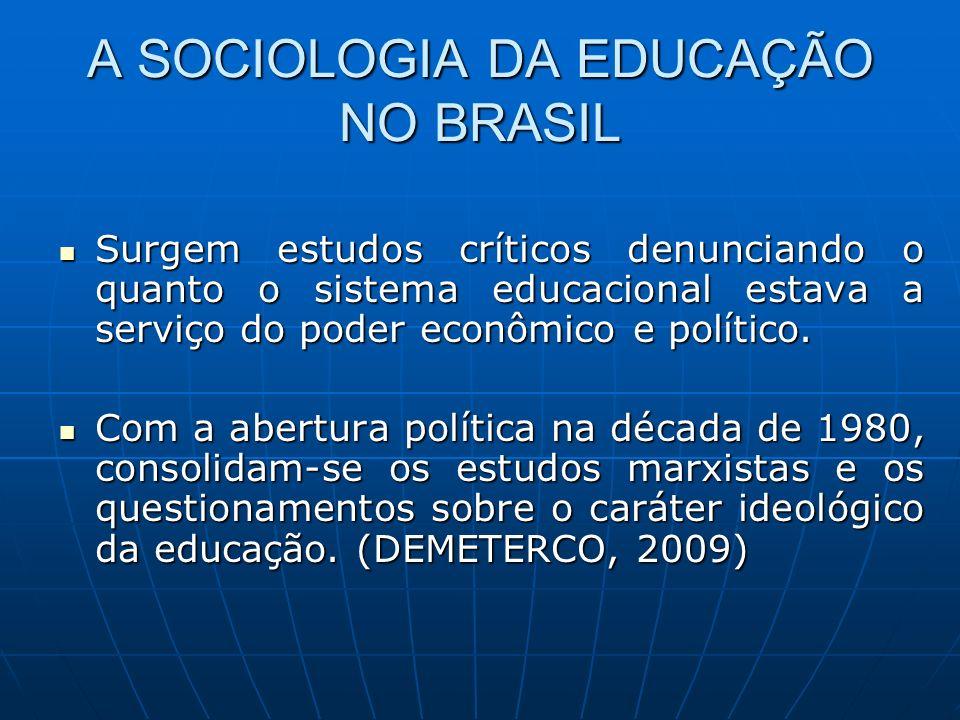 A SOCIOLOGIA DA EDUCAÇÃO NO BRASIL Surgem estudos críticos denunciando o quanto o sistema educacional estava a serviço do poder econômico e político.