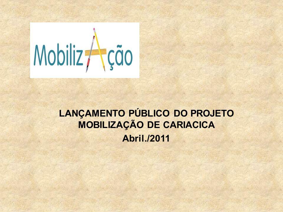 LANÇAMENTO PÚBLICO DO PROJETO MOBILIZAÇÃO DE CARIACICA Abril./2011