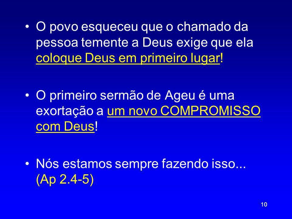 O povo esqueceu que o chamado da pessoa temente a Deus exige que ela coloque Deus em primeiro lugar! O primeiro sermão de Ageu é uma exortação a um no